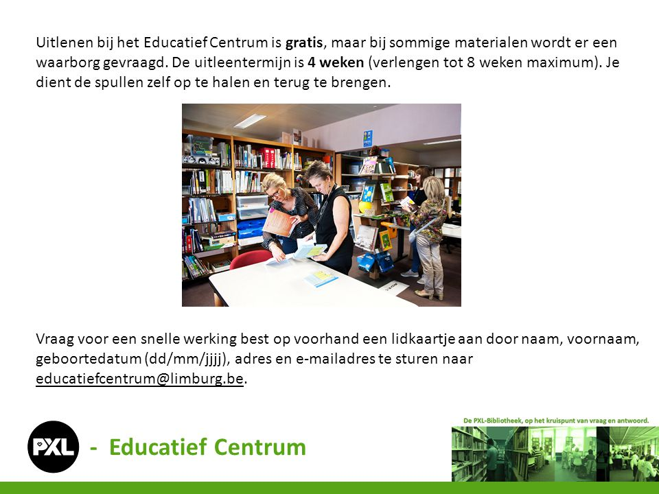 Uitlenen bij het Educatief Centrum is gratis, maar bij sommige materialen wordt er een waarborg gevraagd. De uitleentermijn is 4 weken (verlengen tot 8 weken maximum). Je dient de spullen zelf op te halen en terug te brengen.