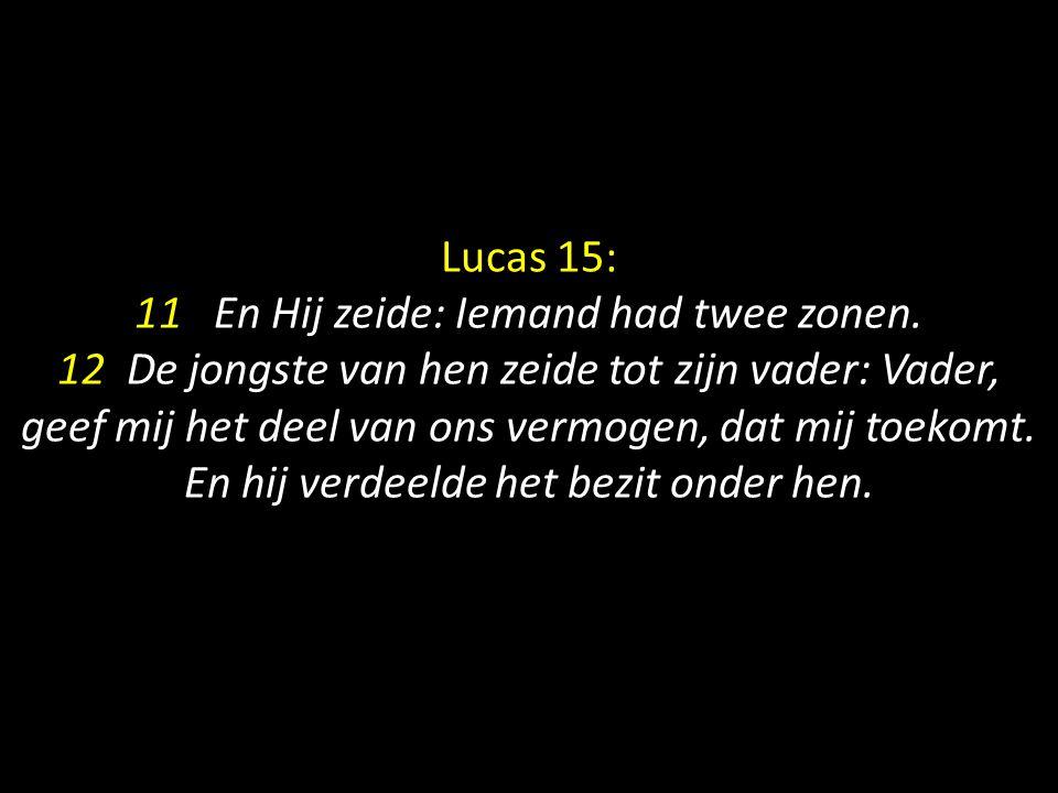 Lucas 15: 11 En Hij zeide: Iemand had twee zonen