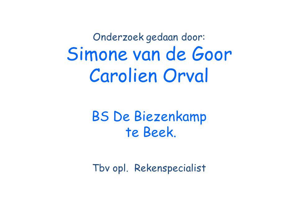 Onderzoek gedaan door: Simone van de Goor Carolien Orval BS De Biezenkamp te Beek.