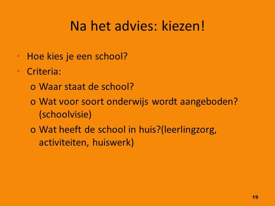 Na het advies: kiezen! Hoe kies je een school Criteria: