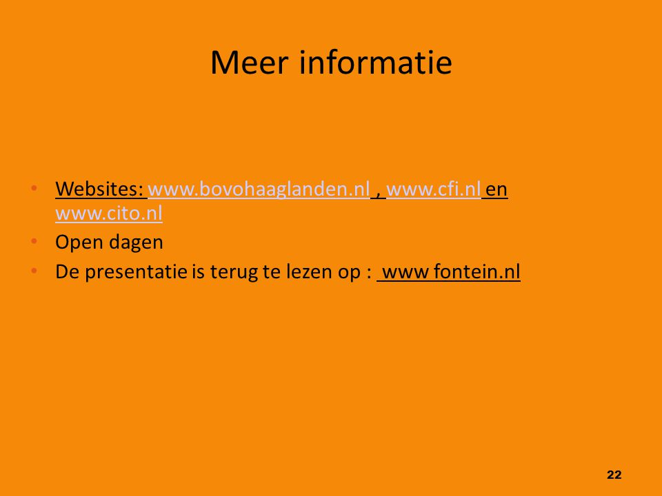 Meer informatie Websites: www.bovohaaglanden.nl , www.cfi.nl en www.cito.nl. Open dagen. De presentatie is terug te lezen op : www fontein.nl.