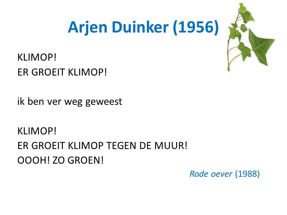 Arjen Duinker (1956) KLIMOP! ER GROEIT KLIMOP! ik ben ver weg geweest