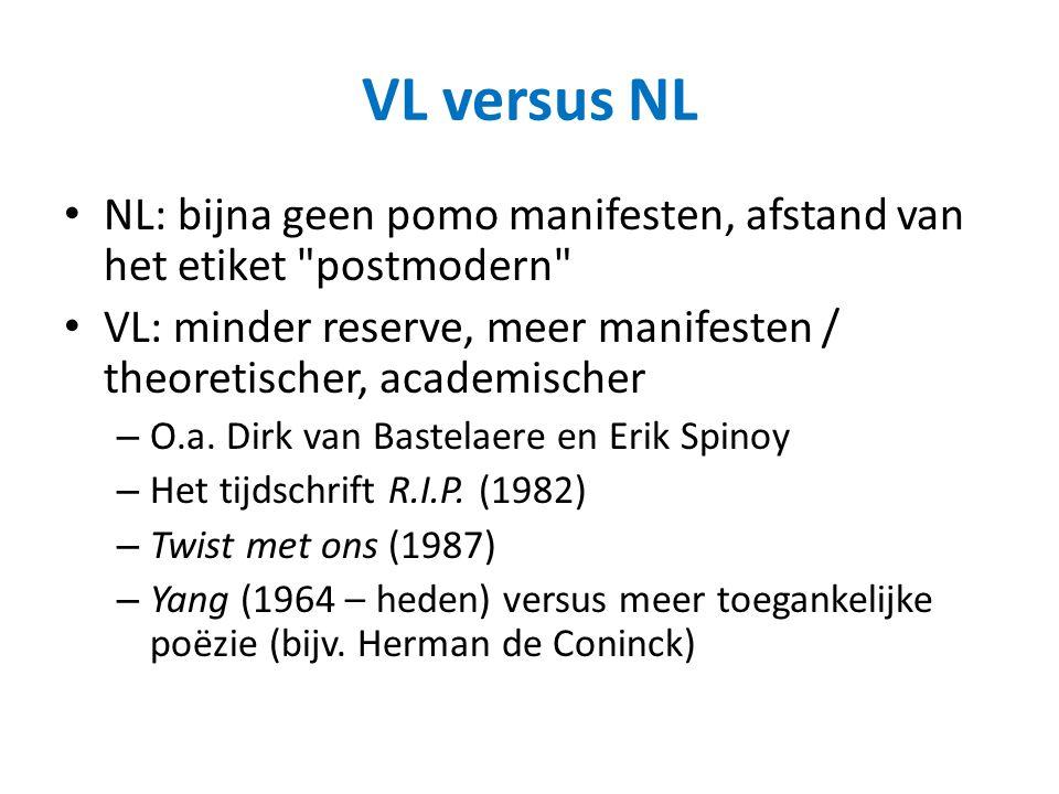 VL versus NL NL: bijna geen pomo manifesten, afstand van het etiket postmodern VL: minder reserve, meer manifesten / theoretischer, academischer.