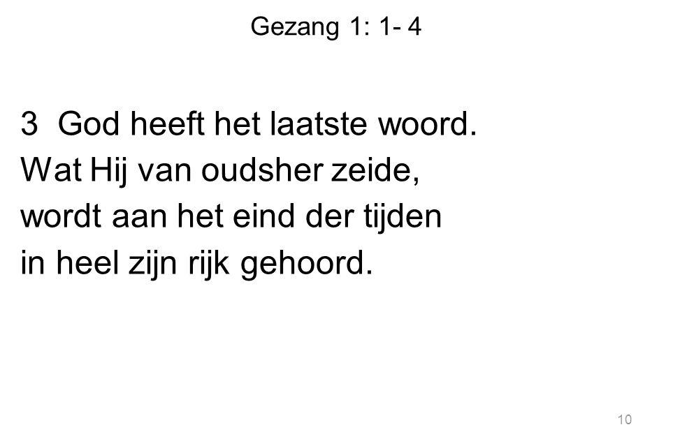 Gezang 1: 1- 4 3 God heeft het laatste woord.