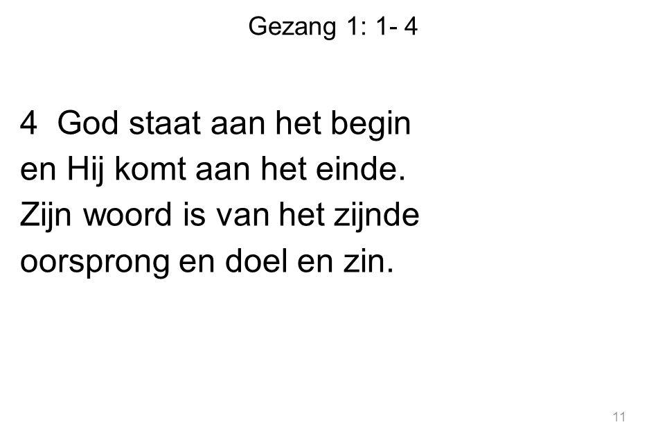 Gezang 1: 1- 4 4 God staat aan het begin en Hij komt aan het einde.