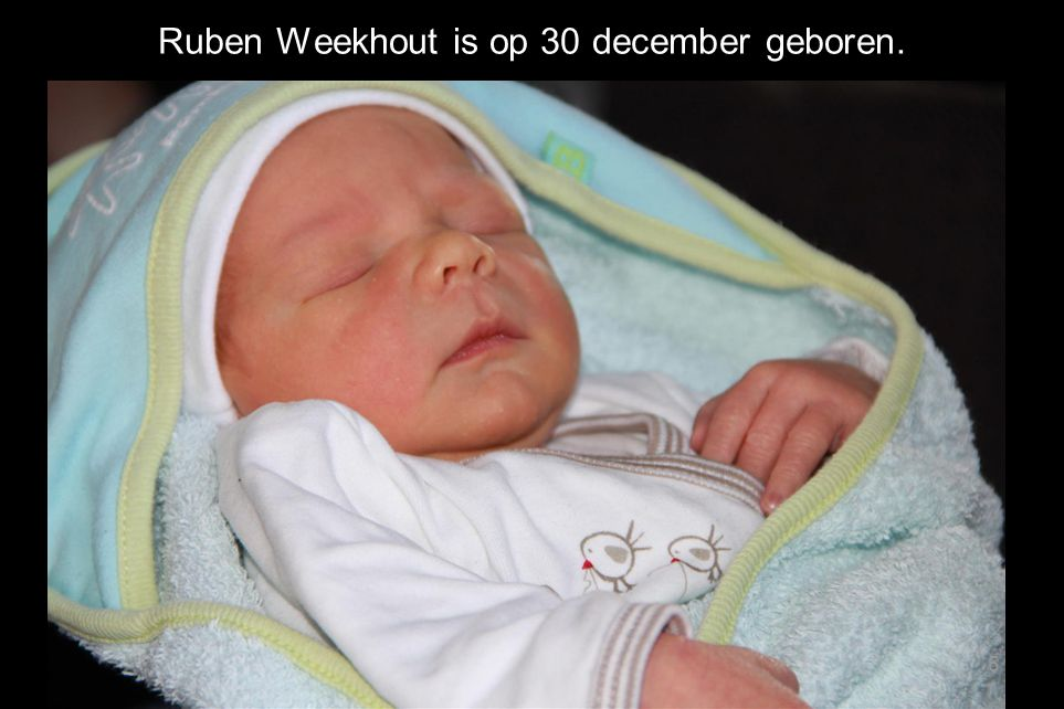 Ruben Weekhout is op 30 december geboren.