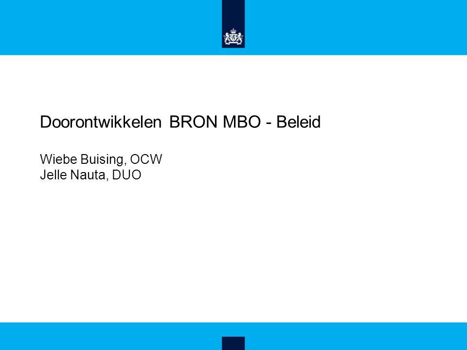 Doorontwikkelen BRON MBO - Beleid Wiebe Buising, OCW Jelle Nauta, DUO