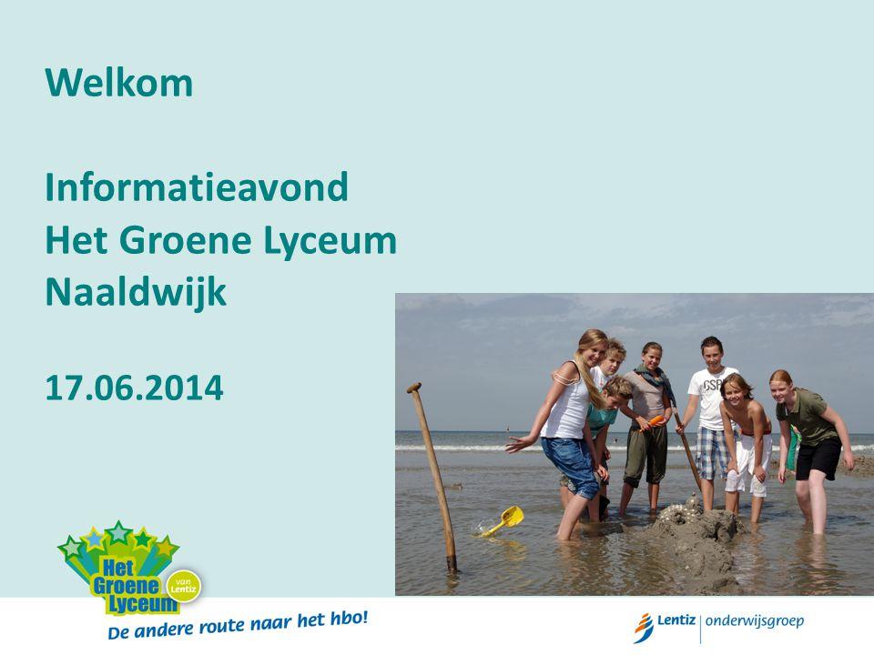 Welkom Informatieavond Het Groene Lyceum Naaldwijk 17.06.2014
