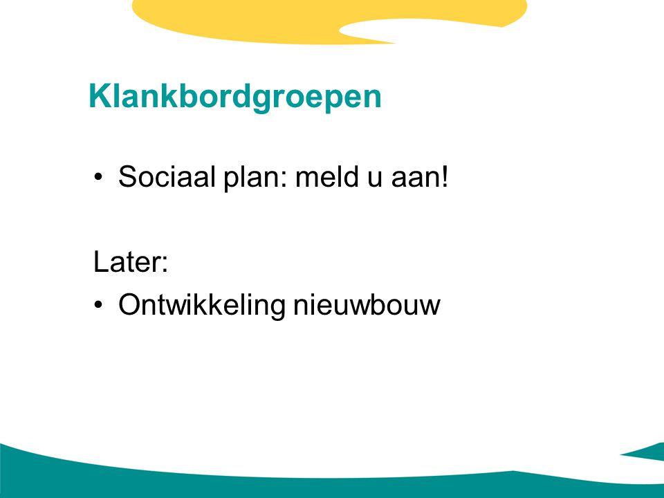 Klankbordgroepen Sociaal plan: meld u aan! Later: