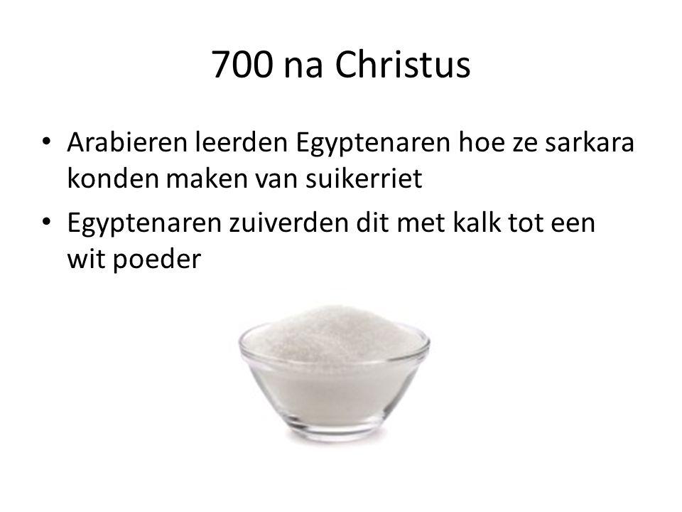 700 na Christus Arabieren leerden Egyptenaren hoe ze sarkara konden maken van suikerriet.