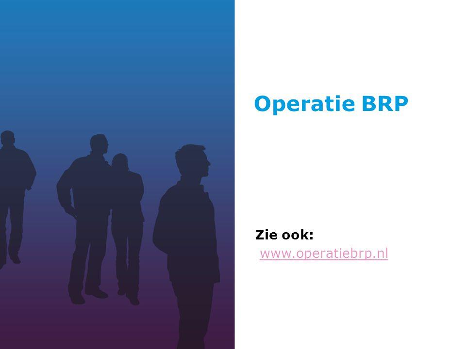 Zie ook: www.operatiebrp.nl