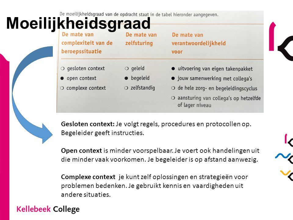 Moeilijkheidsgraad Gesloten context: Je volgt regels, procedures en protocollen op. Begeleider geeft instructies.