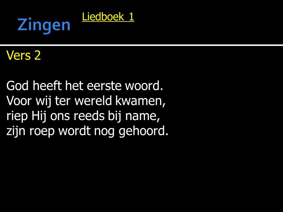 Zingen Vers 2 God heeft het eerste woord. Voor wij ter wereld kwamen,
