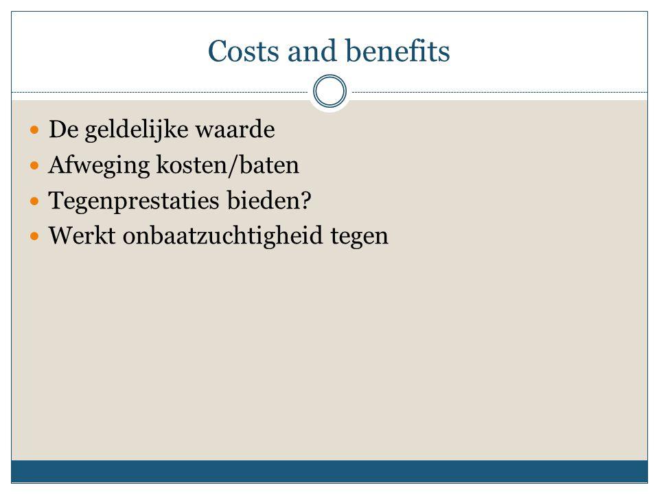 Costs and benefits De geldelijke waarde Afweging kosten/baten