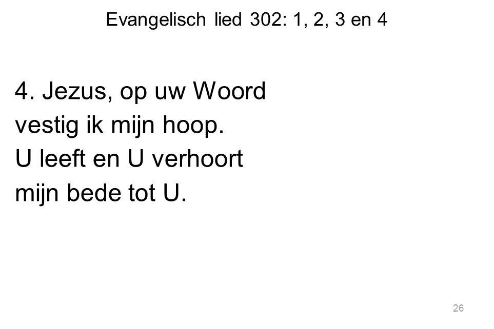 Evangelisch lied 302: 1, 2, 3 en 4 4. Jezus, op uw Woord vestig ik mijn hoop.