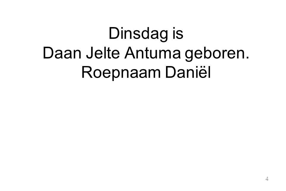 Dinsdag is Daan Jelte Antuma geboren. Roepnaam Daniël