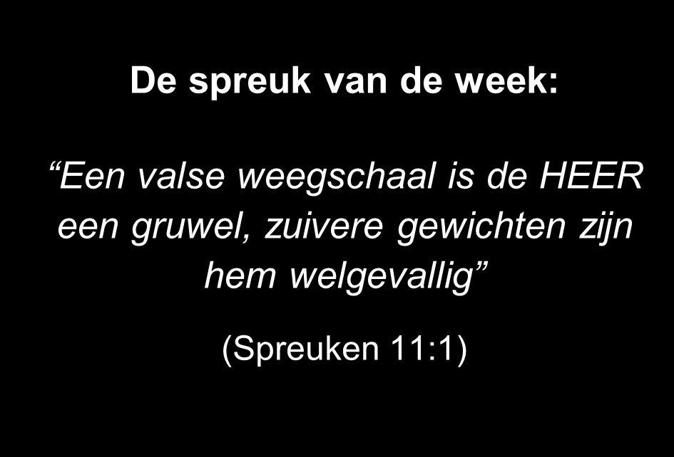 De spreuk van de week: Een valse weegschaal is de HEER een gruwel, zuivere gewichten zijn hem welgevallig