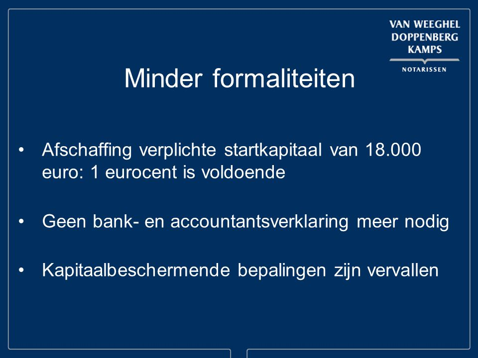 Minder formaliteiten Afschaffing verplichte startkapitaal van 18.000 euro: 1 eurocent is voldoende.