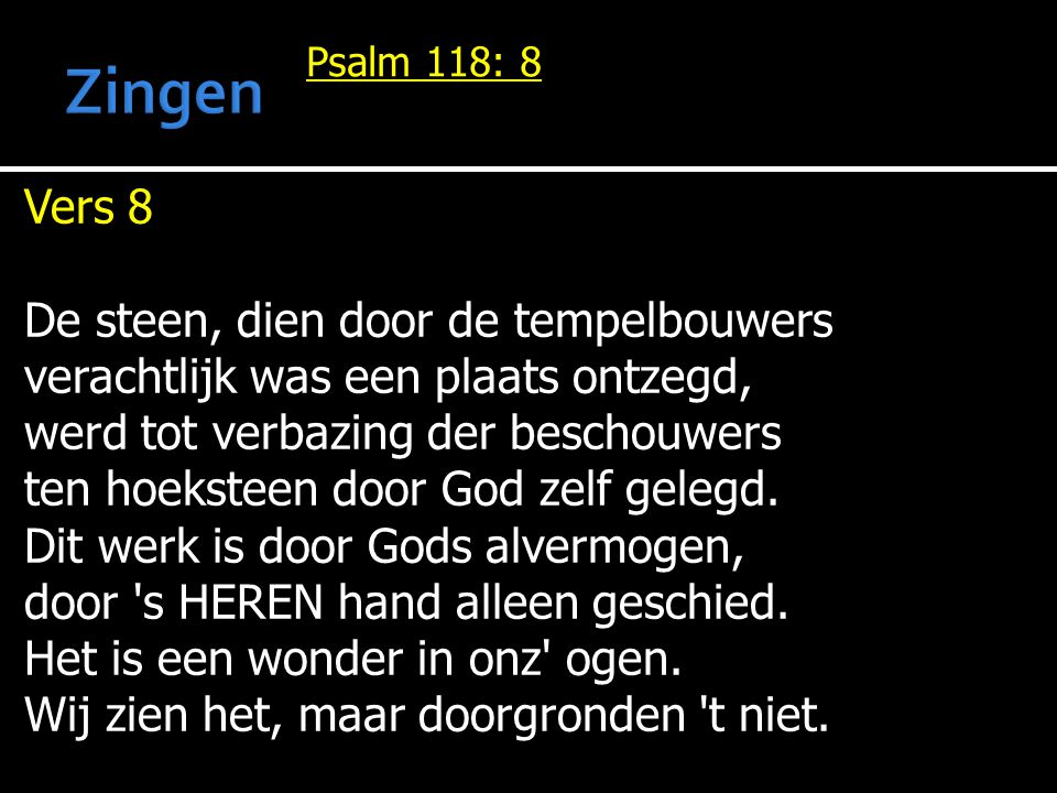 Zingen Vers 8 De steen, dien door de tempelbouwers