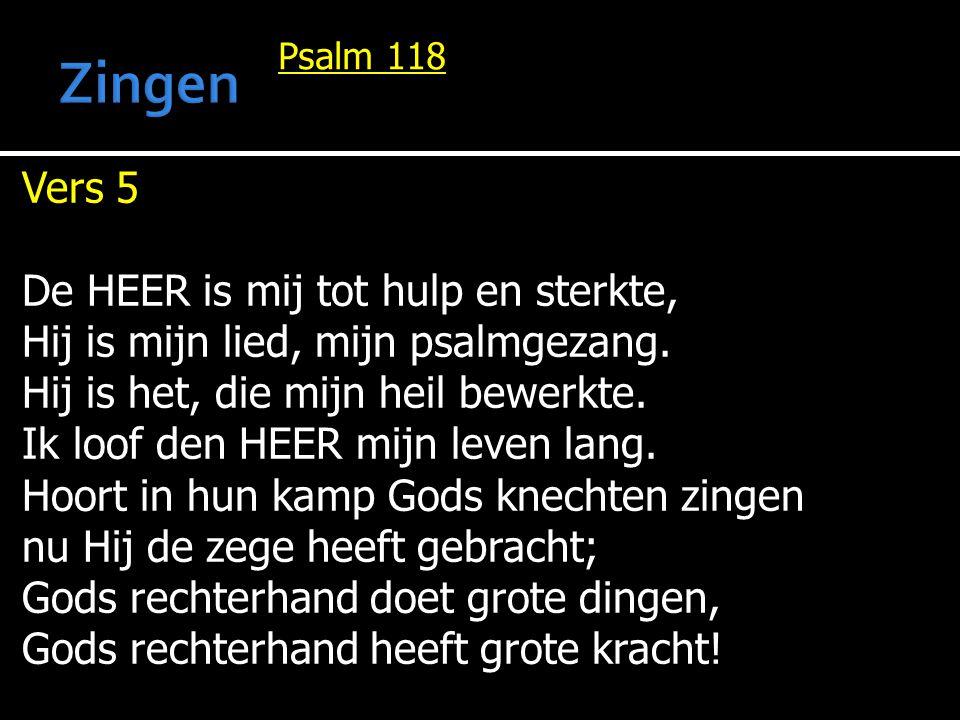 Zingen Vers 5 De HEER is mij tot hulp en sterkte,