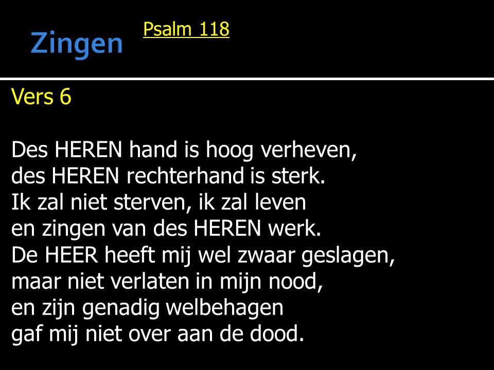 Zingen Vers 6 Des HEREN hand is hoog verheven,