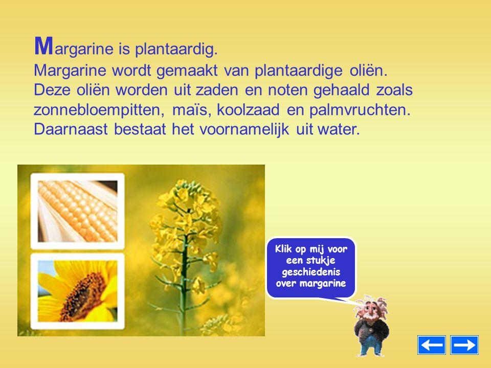 Klik op mij voor een stukje geschiedenis over margarine