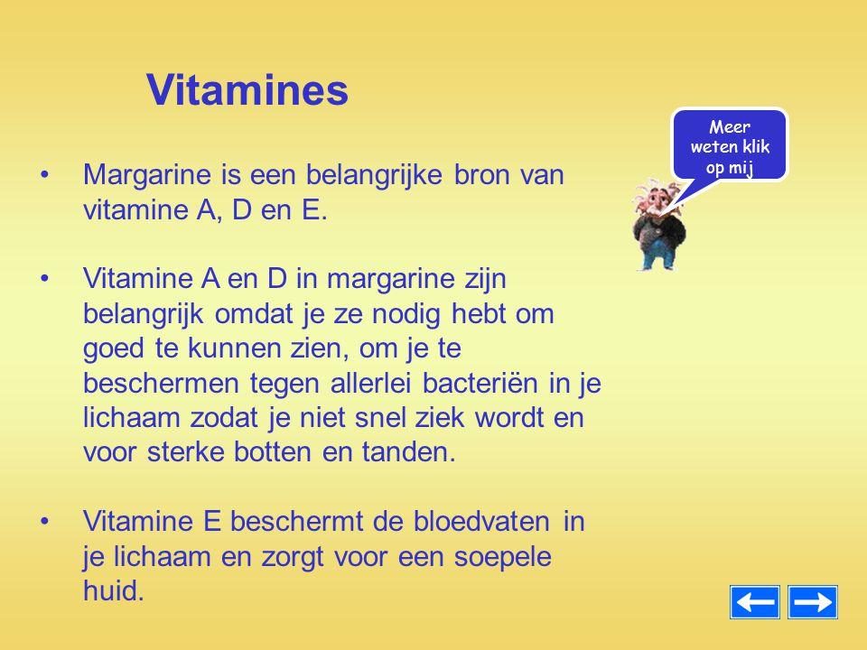Vitamines Margarine is een belangrijke bron van vitamine A, D en E.