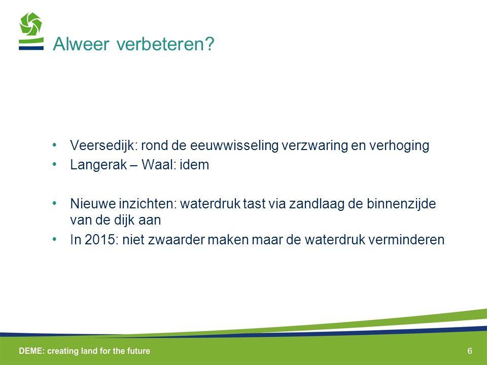 Alweer verbeteren Veersedijk: rond de eeuwwisseling verzwaring en verhoging. Langerak – Waal: idem.