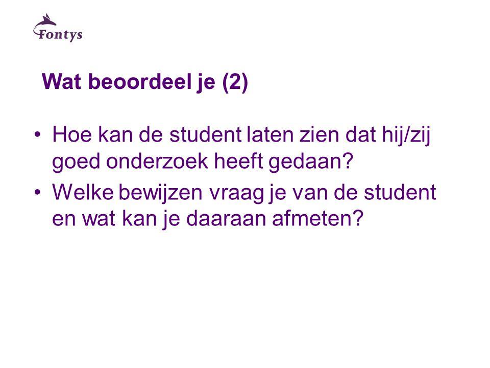 Wat beoordeel je (2) Hoe kan de student laten zien dat hij/zij goed onderzoek heeft gedaan