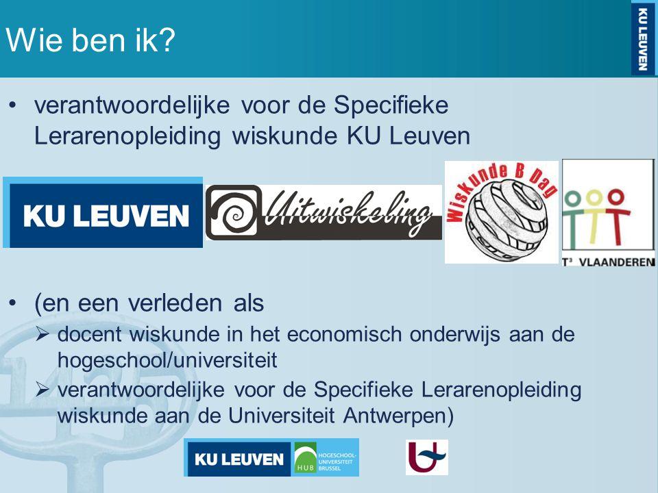 Wie ben ik verantwoordelijke voor de Specifieke Lerarenopleiding wiskunde KU Leuven. (en een verleden als.