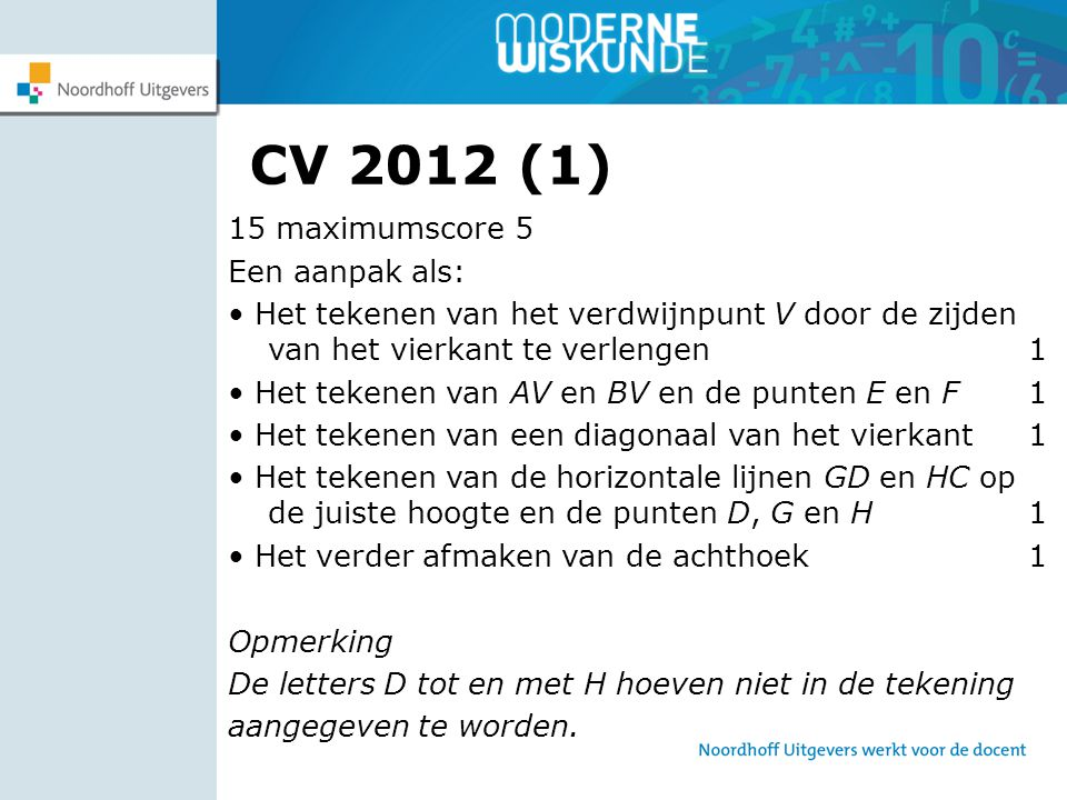 CV 2012 (1) 15 maximumscore 5 Een aanpak als: