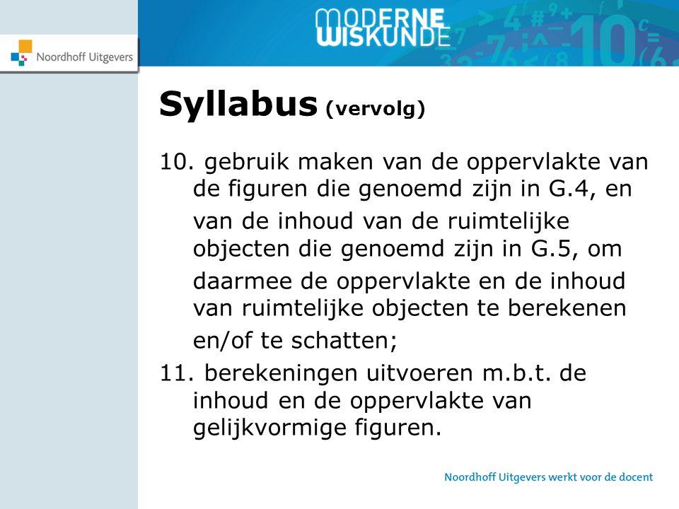 Syllabus (vervolg) 10. gebruik maken van de oppervlakte van de figuren die genoemd zijn in G.4, en.