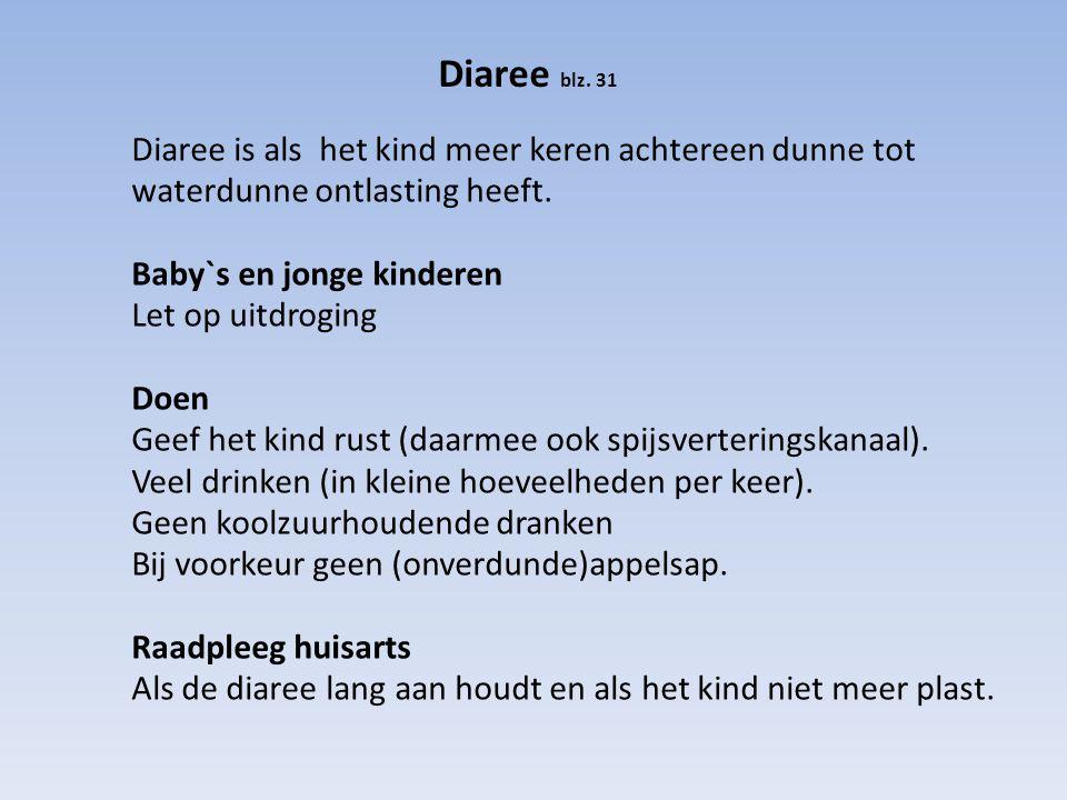 Diaree blz. 31 Diaree is als het kind meer keren achtereen dunne tot waterdunne ontlasting heeft. Baby`s en jonge kinderen.