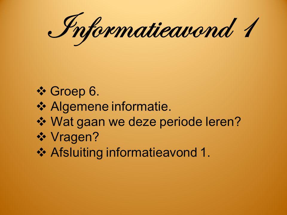 Informatieavond 1 Groep 6. Algemene informatie.