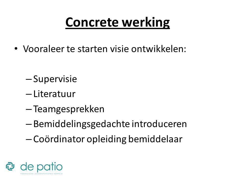 Concrete werking Vooraleer te starten visie ontwikkelen: Supervisie