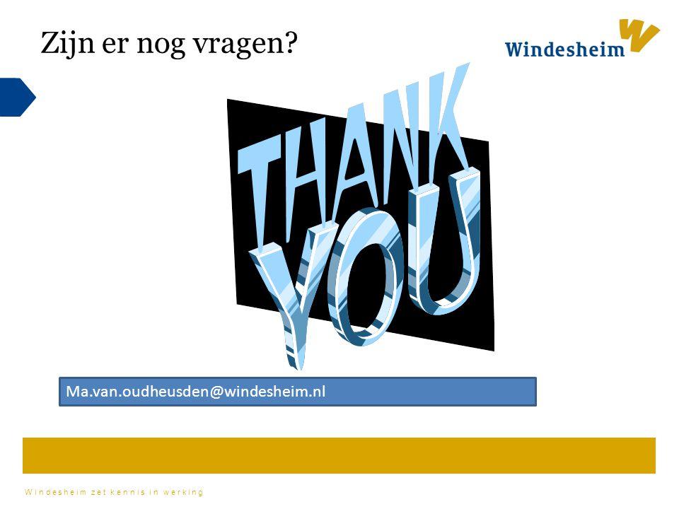 Zijn er nog vragen Ma.van.oudheusden@windesheim.nl