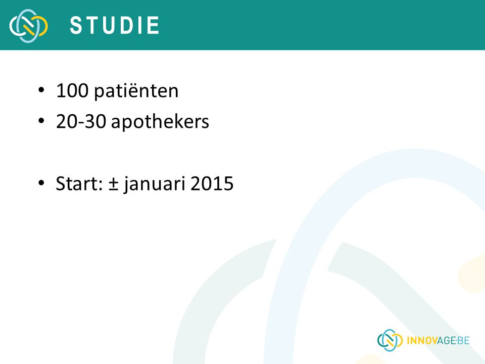 STUDIE 100 patiënten 20-30 apothekers Start: ± januari 2015
