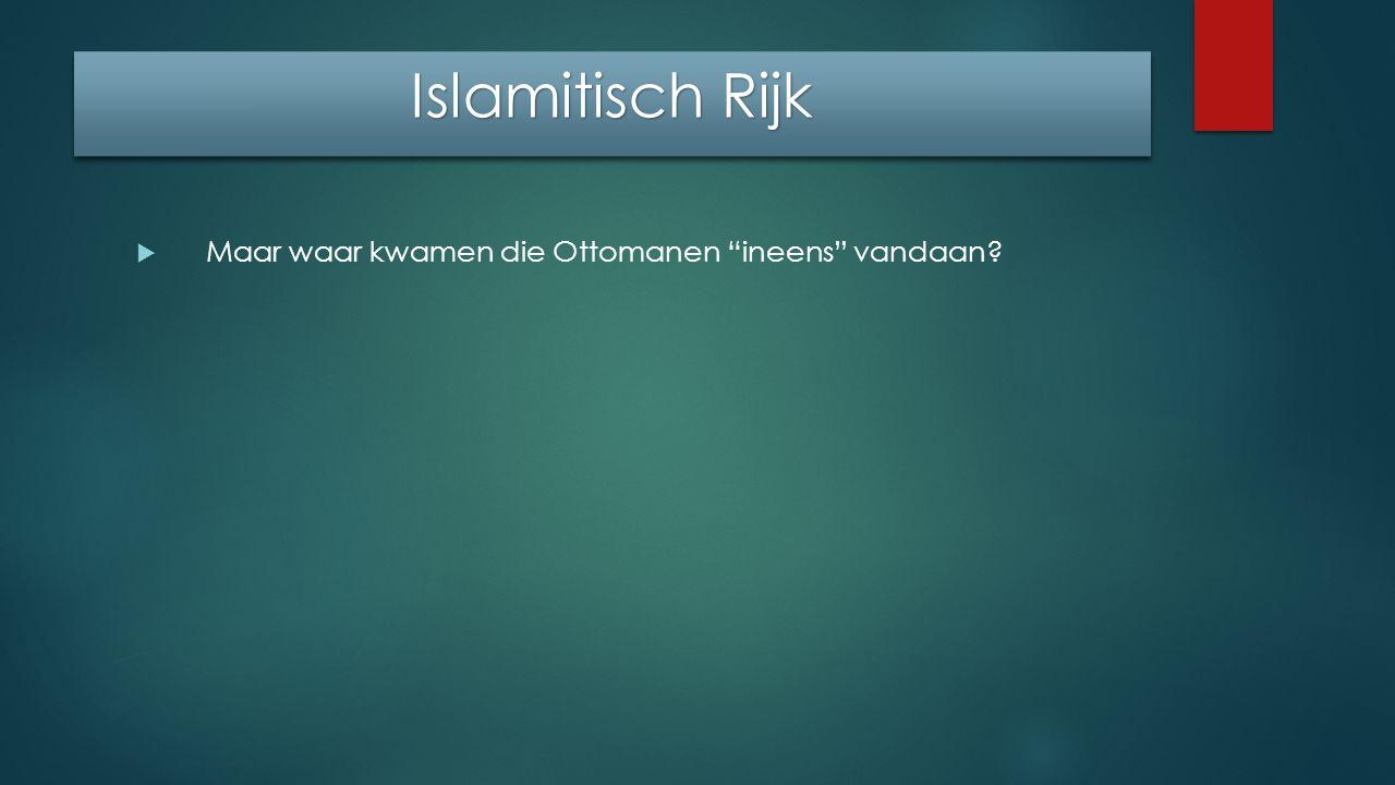 Islamitisch Rijk Maar waar kwamen die Ottomanen ineens vandaan
