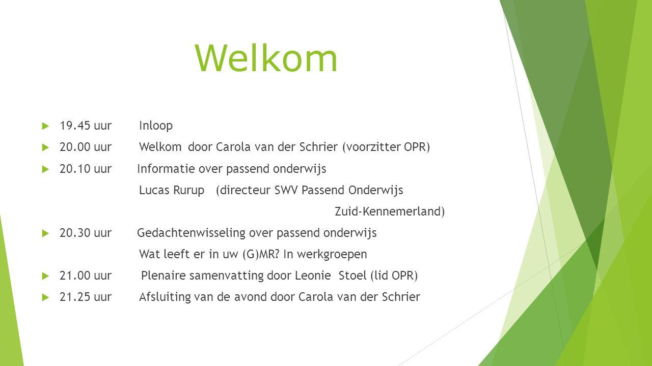 Welkom 19.45 uur Inloop. 20.00 uur Welkom door Carola van der Schrier (voorzitter OPR) 20.10 uur Informatie over passend onderwijs.
