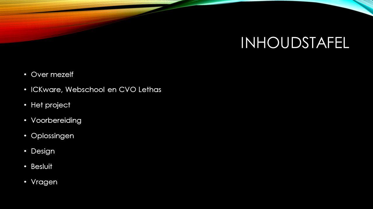 inhoudstafel Over mezelf ICKware, Webschool en CVO Lethas Het project