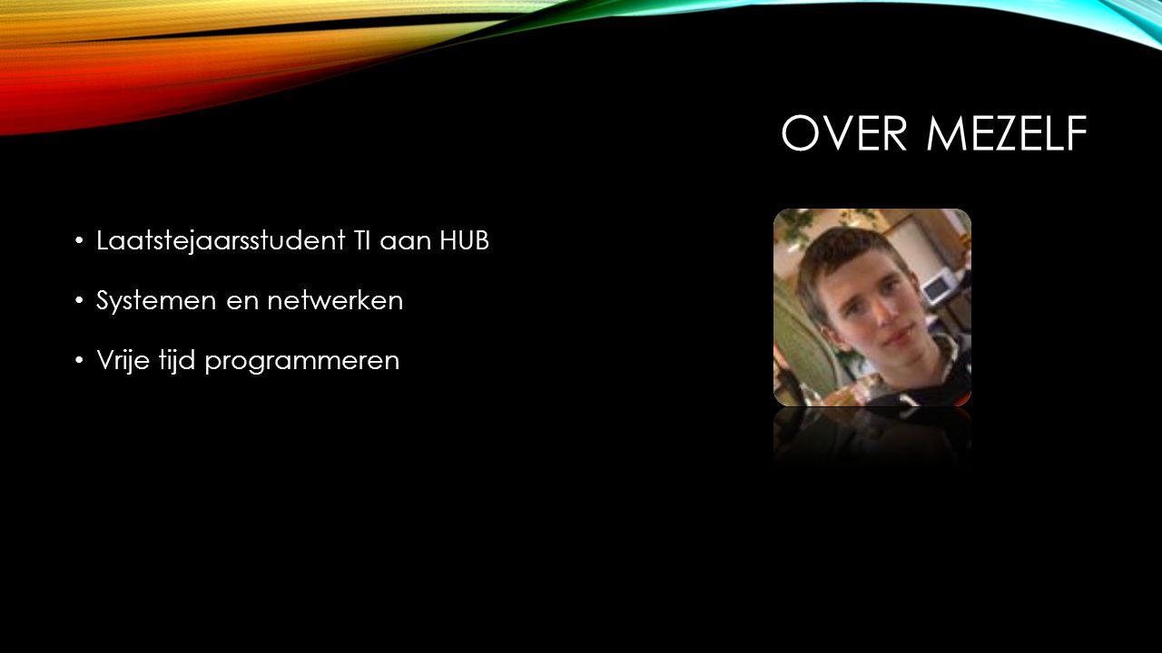 Over mezelf Laatstejaarsstudent TI aan HUB Systemen en netwerken