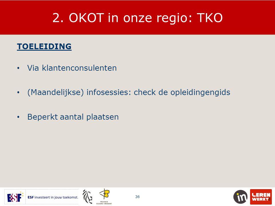 2. OKOT in onze regio: TKO TOELEIDING Via klantenconsulenten