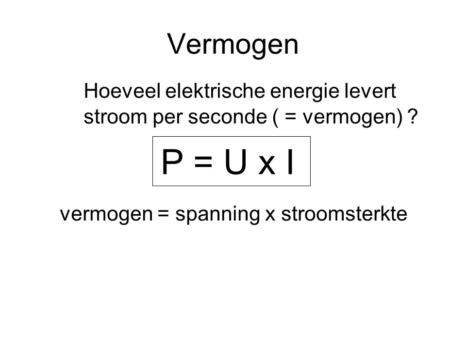 P = U x I Vermogen Hoeveel elektrische energie levert