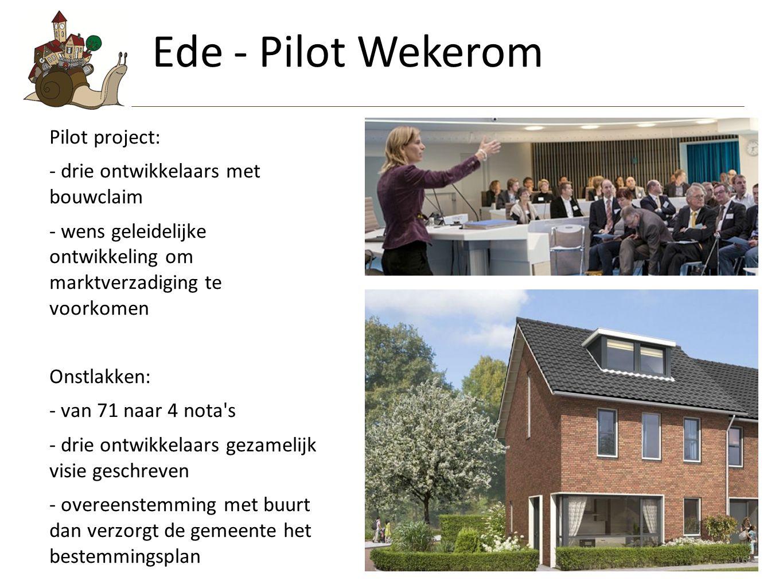 Ede - Pilot Wekerom Pilot project: - drie ontwikkelaars met bouwclaim