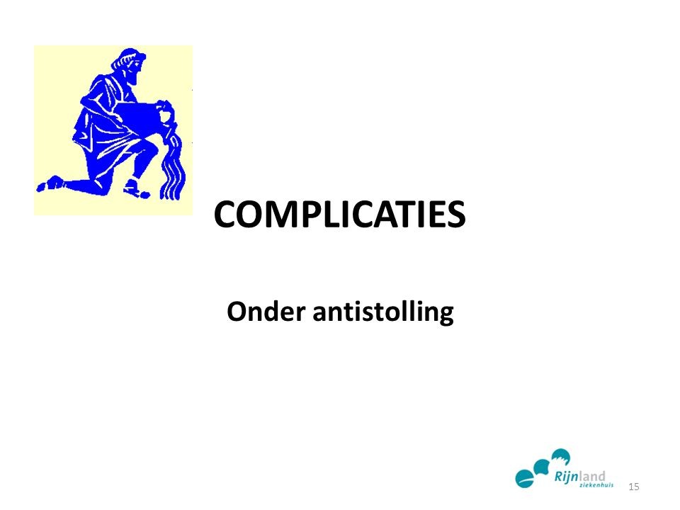 COMPLICATIES Onder antistolling