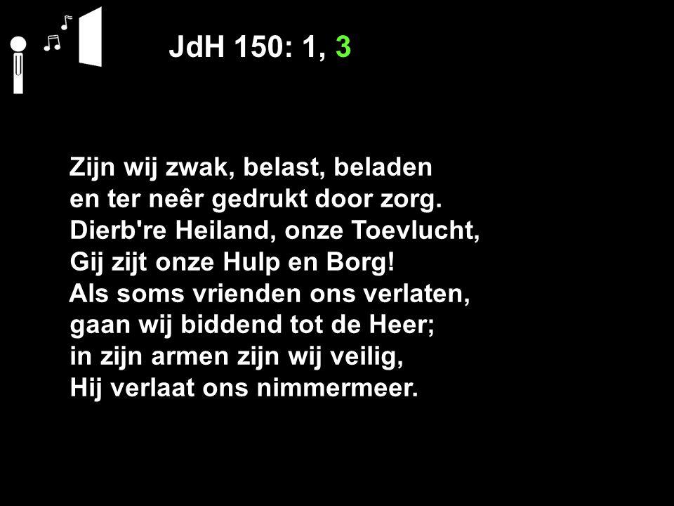 JdH 150: 1, 3 Zijn wij zwak, belast, beladen