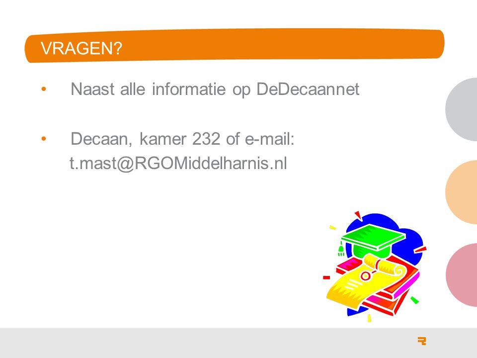 Vragen Naast alle informatie op DeDecaannet Decaan, kamer 232 of e-mail: t.mast@RGOMiddelharnis.nl