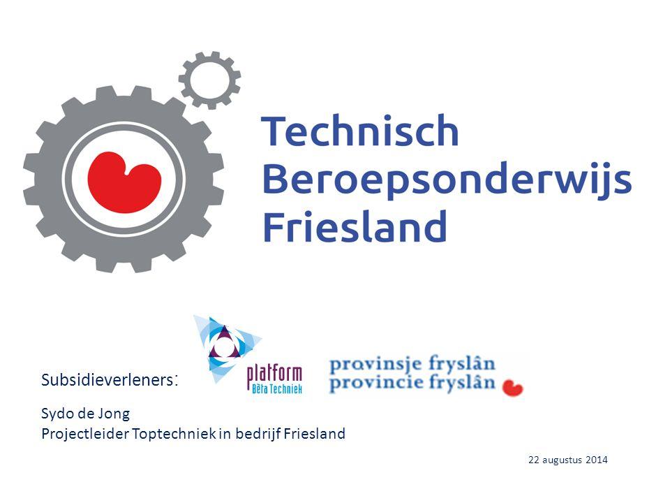 Subsidieverleners: Sydo de Jong Projectleider Toptechniek in bedrijf Friesland 22 augustus 2014