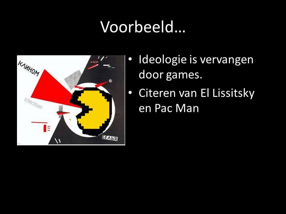 Voorbeeld… Ideologie is vervangen door games.