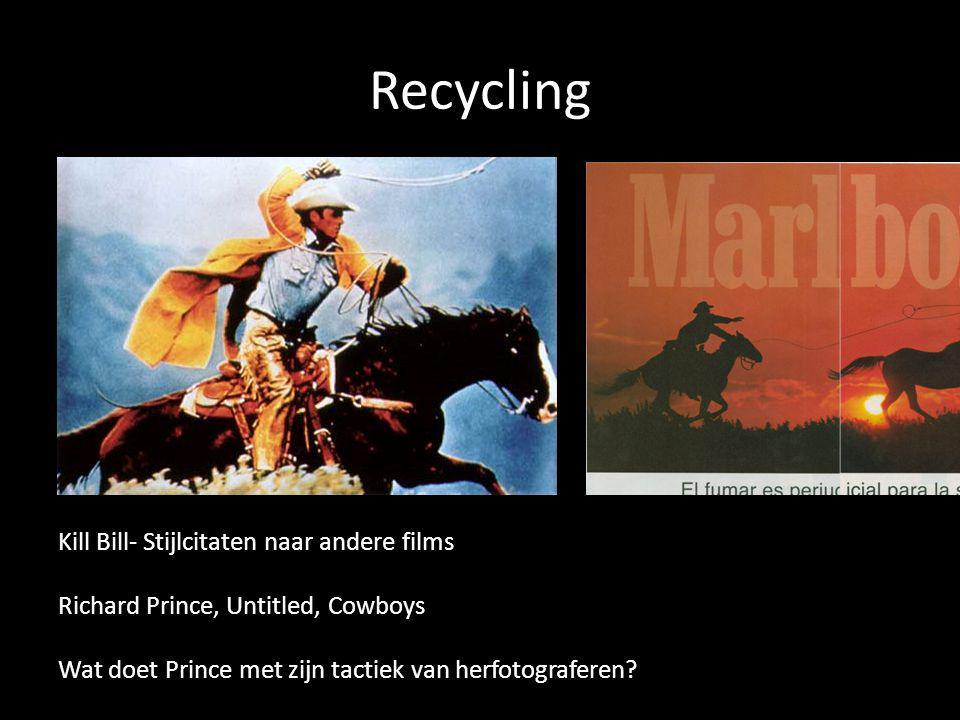 Recycling Kill Bill- Stijlcitaten naar andere films Richard Prince, Untitled, Cowboys Wat doet Prince met zijn tactiek van herfotograferen.